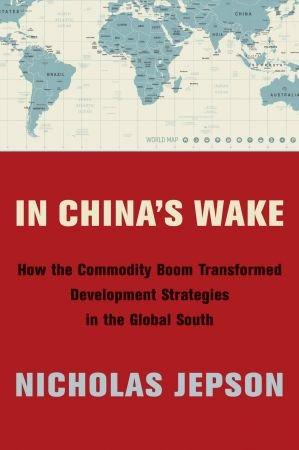 in china's wake - how the commodity boom transformed development strategies.jpg